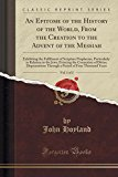 An Epitome of the History of the World, from the Creation to the Advent of the Messiah, Vol....