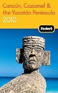 Fodor's Cancun, Cozumel & the Yucatan Peninsula 2010 (Fodor's Gold Guides)