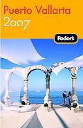 Fodor's 2007 Puerto Vallarta
