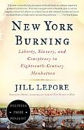 New York Burning Liberty, Slavery, And Conspiracy in Eighteenth-Century Manhattan