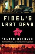 Fidel's Last Days: A Novel (Vintage Contemporaries)