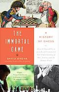 Immortal Game A History of Chess, or How 32 Carved Pieces on a Board Illuminated Our Underst...
