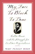 My Face Is Black Is True Callie House and the Struggle for Ex-Slave Reparations