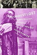 Stardust Lost The Triumph, Tragedy, And Meshugas of the Yiddish Theater in America