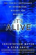 It's Alive The Coming Convergence of Information, Biology, and Business