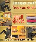 Christopher Lowell's You Can Do It! Small Spaces Decorating to Make Every Inch Count
