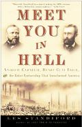 Meet You in Hell Andrew Carnegie, Henry Clay Frick, and the Bitter Partnership That Transfor...