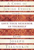 Code of Jewish Ethics, Volume 2: Love Your Neighbor as Yourself