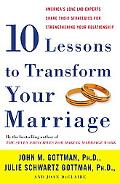 Ten Lessons to Transform Your Marriage America's Love Lab Experts Share Their Strategies for...