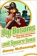 Big Bosoms And Square Jaws The Biography Of Russ Meyer, King Of The Sex Film