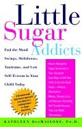 Little Sugar Addicts End the Mood Swings, Meltdowns, Tantrums, and Low Self-Esteem in Your C...