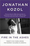 Fire in the Ashes : Twenty-Five Years among the Poorest Children in America