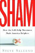Sham How the Self-help Movement Made America Helpless