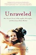Unraveled One Woman's Story of Moving Out, Moving On, and Becoming a Different Kind of Mother