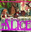 All Things Alice The Wit, Wisdom and Wonderland of Lewis Carroll
