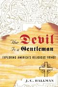 Devil Is a Gentleman Exploring America's Religious Fringe