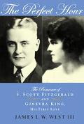 Perfect Hour the Romance of F. Scott Fitzgerald and Ginevra King