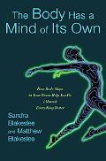 Body Has a Mind of Its Own New Discoveries About How the Mind-body Connection Helps Us Maste...