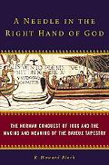 Needle in the Right Hand of God The Norman Conquest of 1066 And the Making And Meaning of th...