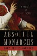 Absolute Monarchs : A History of the Papacy