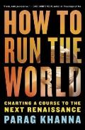How to Run the World : Charting a Course to the Next Renaissance