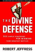 Divine Defense Six Simple Strategies for Winning Your Greatest Battles
