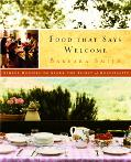 Food That Says Welcome Simple Recipes to Spark the Spirit of Hospitality