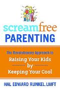 Screamfree Parenting Raising Your Kids by Keeping Your Cool