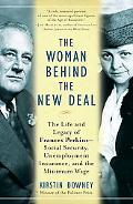 The Woman Behind the New Deal: The Life and Legacy of Frances Perkins, Social Security, Unem...