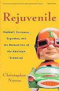 Rejuvenile Kickball, Cartoons, Cupcakes, And the Reinvention of the American Grown-up