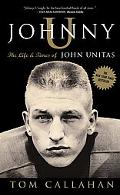 Johnny U The Life and Times of Johnny Unitas