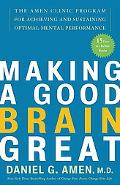Making a Good Brain Great The Amen Clinic Program for Achieving And Sustaining Optimal Menta...
