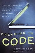 Dreaming in Code Two Dozen Programmers, Three Years, 4,732 Bugs, And One Quest for Transcend...
