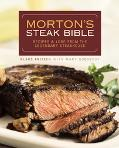 Morton's Steak Bible Recipes And Lore from the Legendary Steakhouse