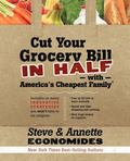 Cut Your Grocery Bill in Half with America's Cheapest Family : Includes So Many Innovative S...