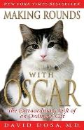 Making Rounds with Oscar : The Extraordinary Gift of an Ordinary Cat