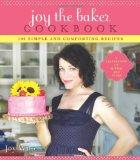 Joy the Baker : 100 Simple and Comforting Recipes, Baked from Scratch and Made with Love