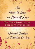 Hour to Live, an Hour to Love The True Story of the Best Gift Ever Given