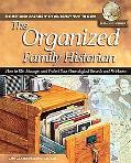 Organized Family Historian How to File, Manage, and Protect Your Geneological Records and He...