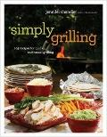 Simply Grilling : 105 Recipes for Quick and Casual Grilling