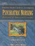 Student Study Guide to Accompany Psychiatric Nursing Biological and Behavioral Concepts