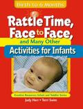Rattle Time, Face to Face, and Many Other Activities for Infants Birth to 6 Months