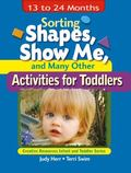 Sorting Shapes, Show Me, and Many Other Activities for Toddlers 13 To 24 Months