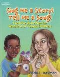 Sing Me a Story! Tell Me a Song! Creative Thematic Activities for Teachers of Young Children