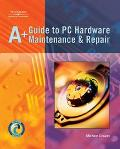 A+ Guide To PC Hardware Maintanence and Repair