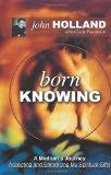 Born Knowing: A Medium's Journey-Accepting and Embracing My Spiritual Gifts