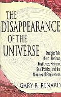 Disappearance Of The Universe Straight Talk About Illusions, Past Lives, Religion, Sex, Poli...