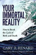 Your Immortal Reality How to Break the Cycle of Birth And Death