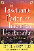Fascinante Poder De La Intencion Deliberada/ the Amazing Power of Deliberate Intent Vivir El...