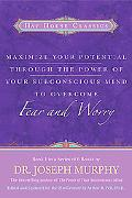 Maximize Your Potential Through the Power of Your Subconscious Mind to Overcome Fear and Wor...